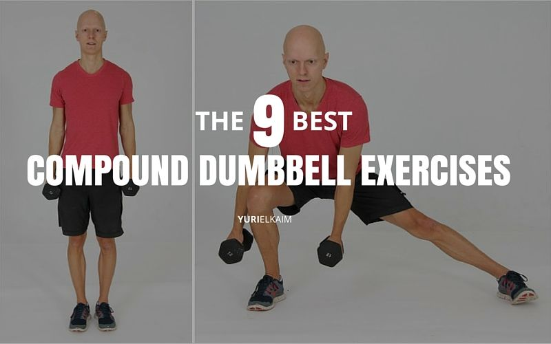 9 Compound Dumbbell Exercises To Get You Lean Fast Yuri Elkaim