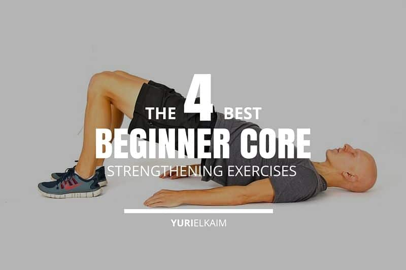 4 Of The Best Core Strengthening Exercises For Beginners Yuri Elkaim
