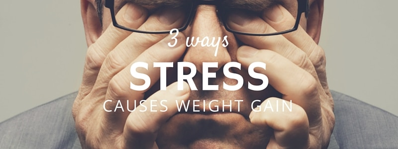 3 ways stress causes weight gain