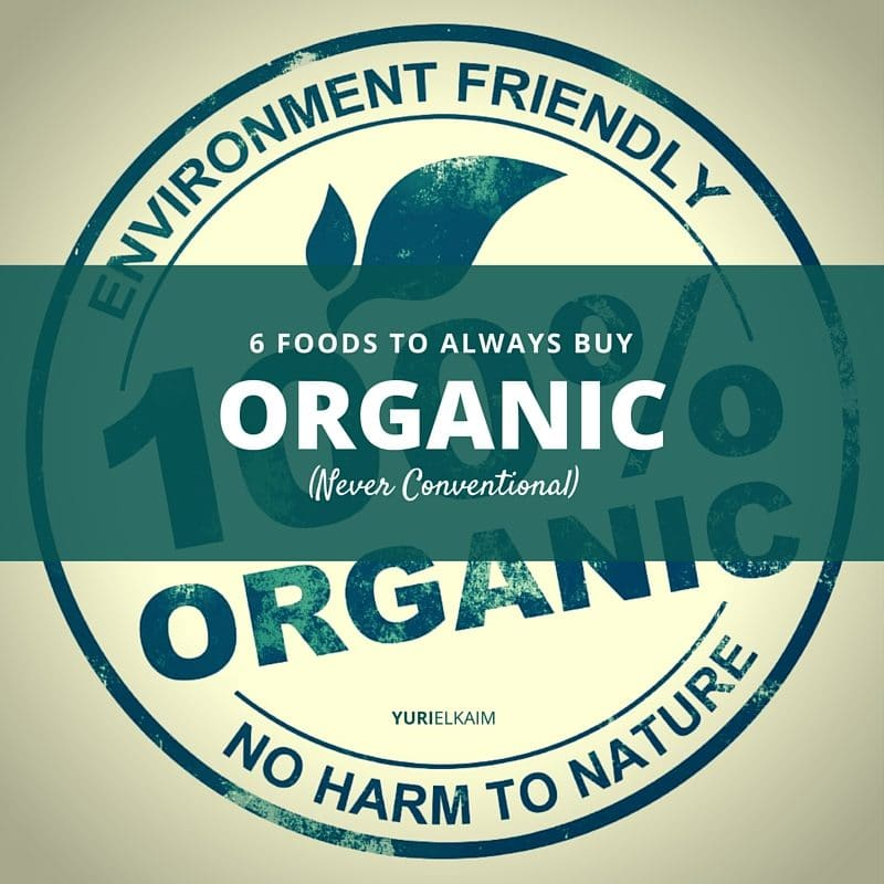 6 Foods to Buy Organic (Never in Conventional Form)