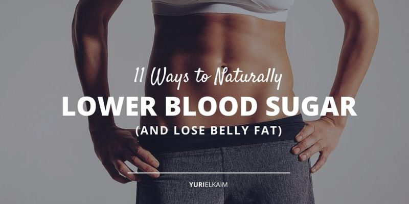 11 Quick and Easy Ways for Lowering Blood Sugar Naturally (And Losing Belly Fat)