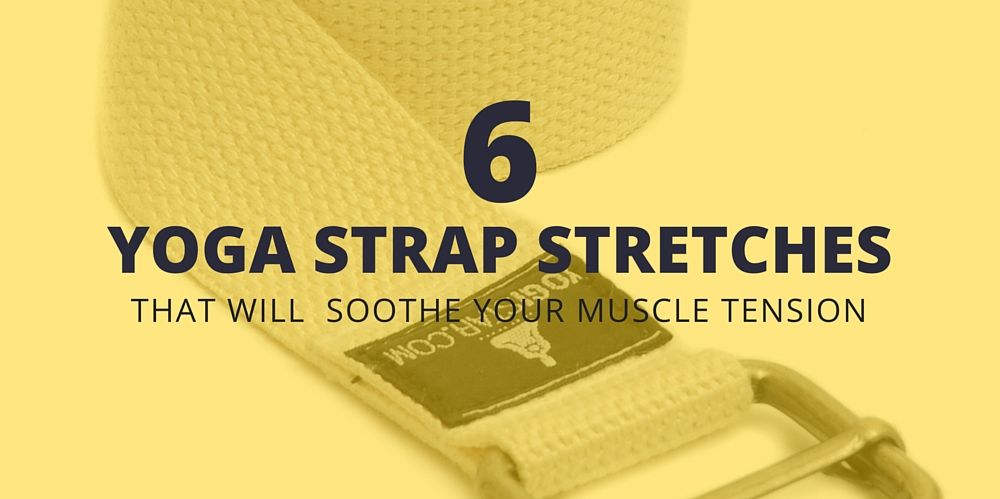 6 Yoga Strap Stretches That Will Soothe Your Muscle Tension  a288b8656555