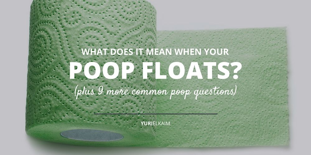 What Does It Mean When Your Poop Floats? | Yuri Elkaim