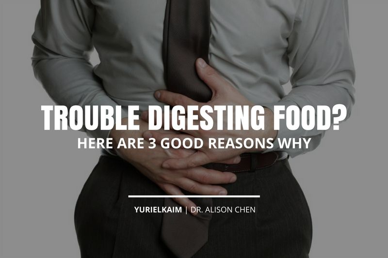 3 Good Reasons Why You Have Trouble Digesting Food