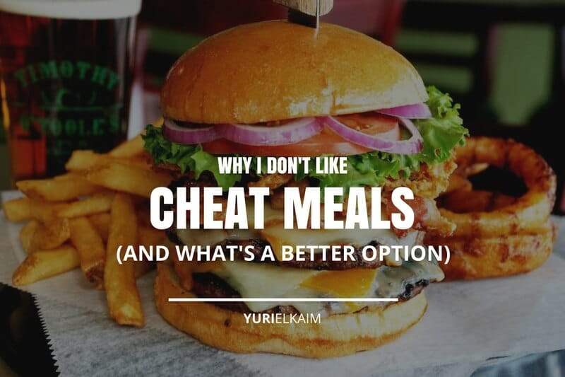 Why I Don't Like Cheat Meals (And What's Better)