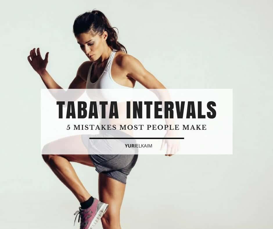 5 Mistakes Most People Make When Doing Tabata Intervals Yuri Elkaim
