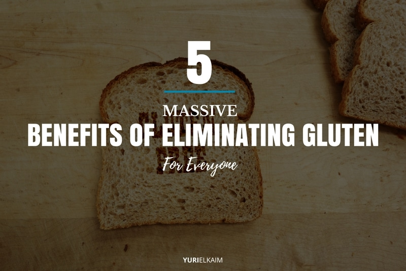 5 Massive Benefits of Eliminating Gluten